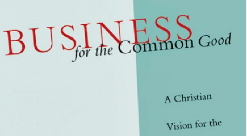 Business for the Common Good: A Christian Vision for the Marketplace