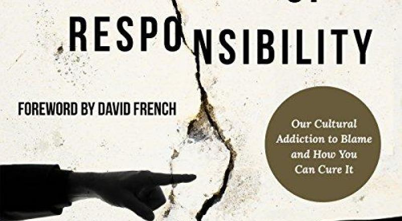 Crisis of Responsibility:  Our Cultural Addition to Blame and How You Can Cure It